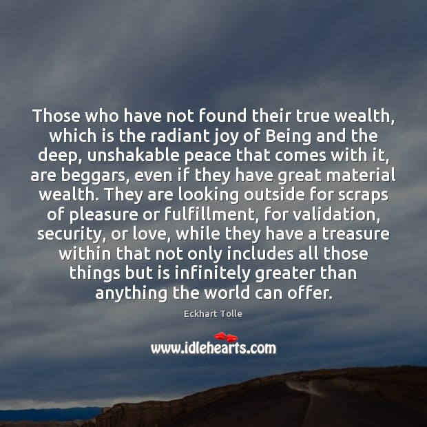 Those who have not found their true wealth, which is the radiant Eckhart Tolle Picture Quote