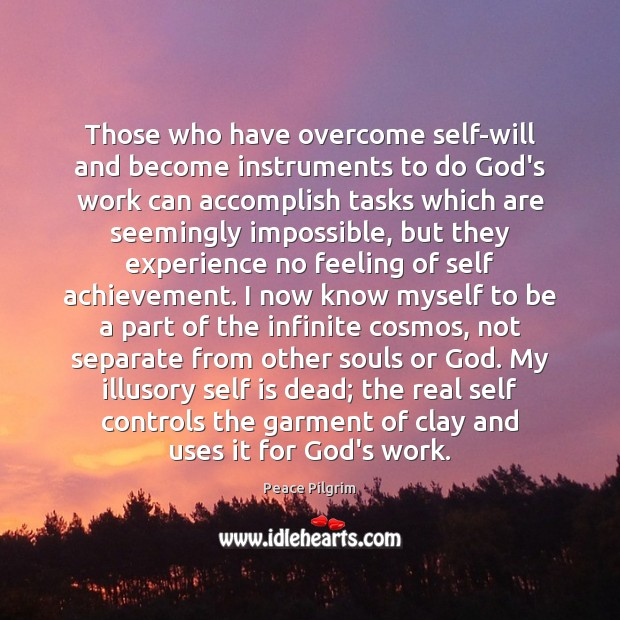 Those who have overcome self-will and become instruments to do God's work Peace Pilgrim Picture Quote