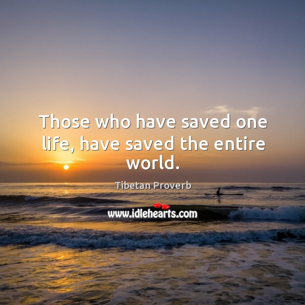 Those who have saved one life, have saved the entire world. Tibetan Proverbs Image