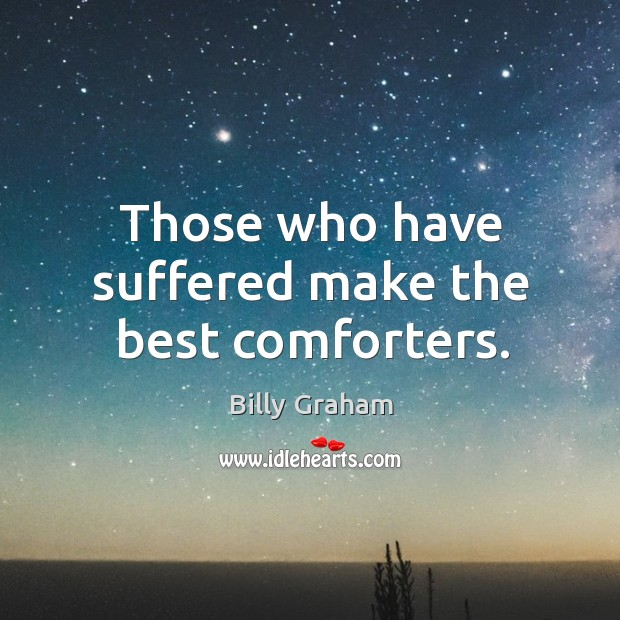 Those who have suffered make the best comforters. Image