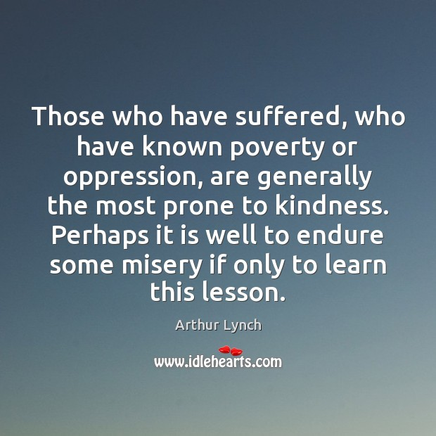 Image, Those who have suffered, who have known poverty or oppression, are generally