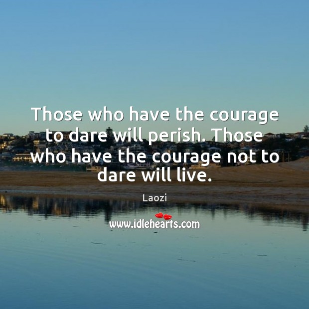 Image, Those who have the courage to dare will perish. Those who have