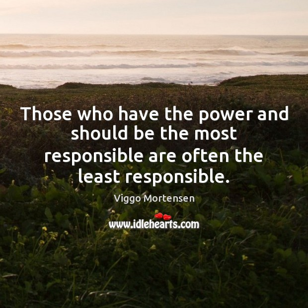 Those who have the power and should be the most responsible are Image