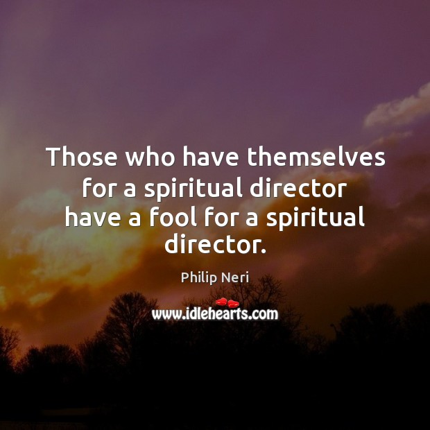 Image, Those who have themselves for a spiritual director have a fool for a spiritual director.