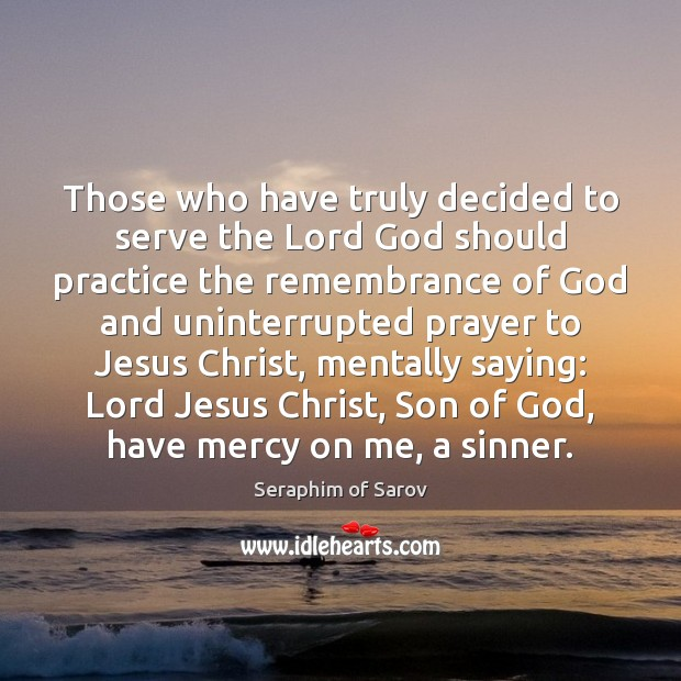 Those who have truly decided to serve the Lord God should practice Image