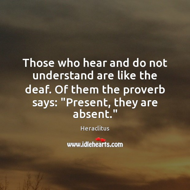 Those who hear and do not understand are like the deaf. Of Image