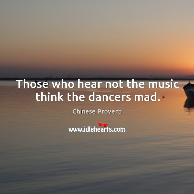 Image, Those who hear not the music think the dancers mad.