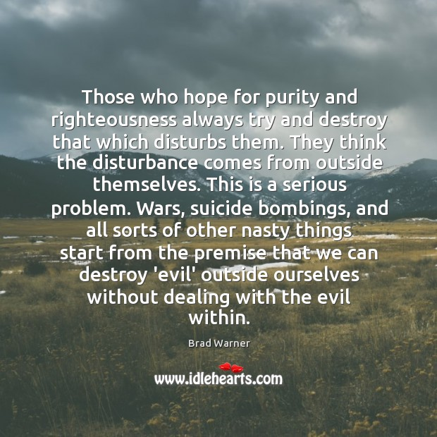 Image, Those who hope for purity and righteousness always try and destroy that