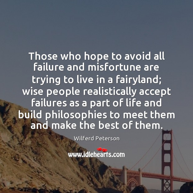 Those who hope to avoid all failure and misfortune are trying to Wilferd Peterson Picture Quote