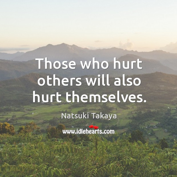 Image, Those who hurt others will also hurt themselves.