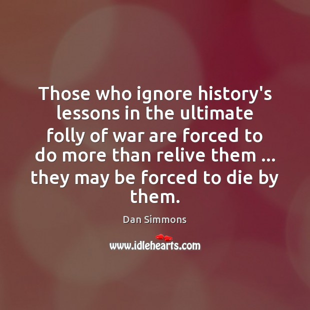 Those who ignore history's lessons in the ultimate folly of war are Image
