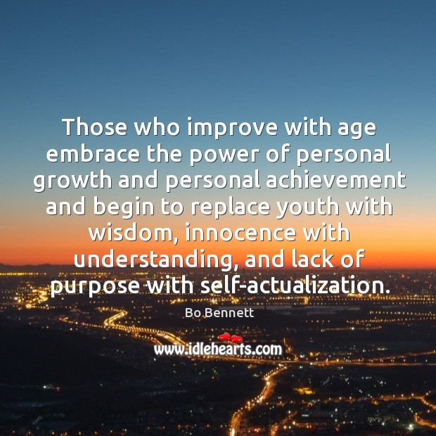 Those who improve with age embrace the power of personal growth and personal Bo Bennett Picture Quote
