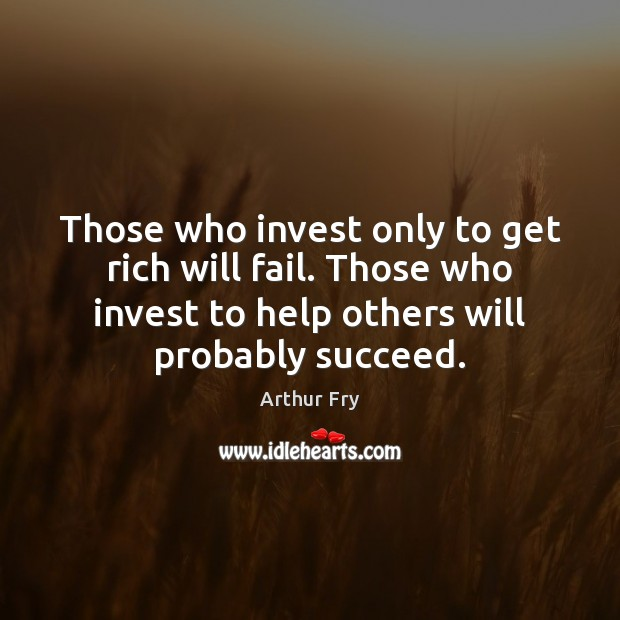 Image, Those who invest only to get rich will fail. Those who invest