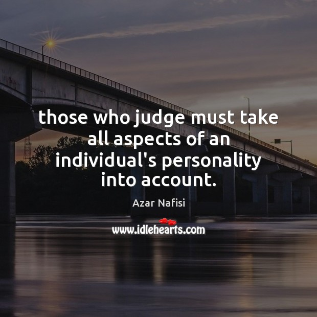 Image, Those who judge must take all aspects of an individual's personality into account.