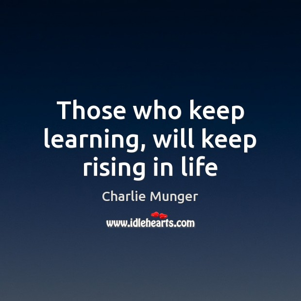 Those who keep learning, will keep rising in life Charlie Munger Picture Quote