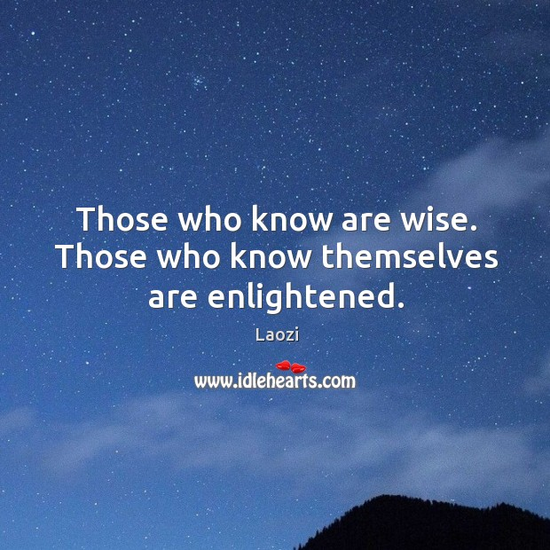 Image, Those who know are wise. Those who know themselves are enlightened.