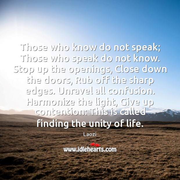 Those who know do not speak; Those who speak do not know. Laozi Picture Quote