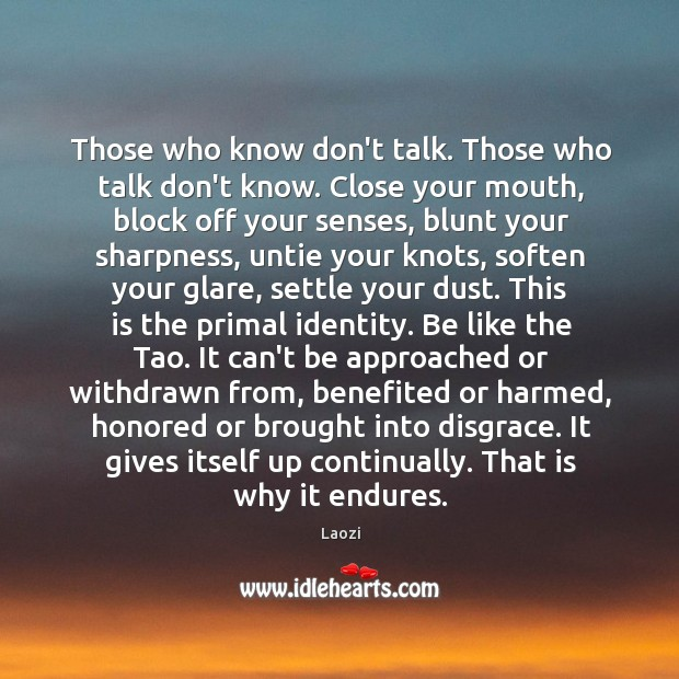 Image, Those who know don't talk. Those who talk don't know. Close your