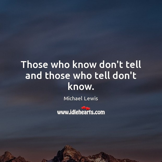 Those who know don't tell and those who tell don't know. Image