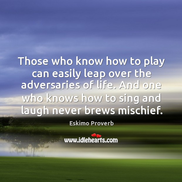 Image, Those who know how to play can easily leap over the adversaries of life.
