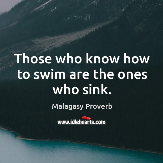 Image, Those who know how to swim are the ones who sink.