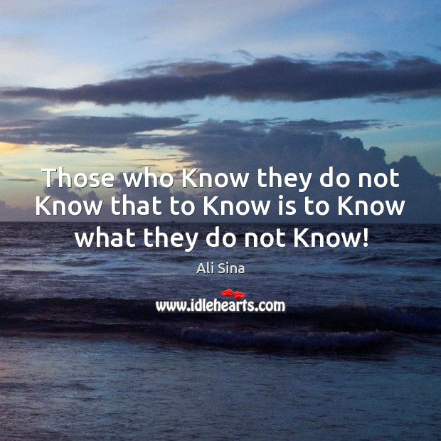 Those who Know they do not Know that to Know is to Know what they do not Know! Image