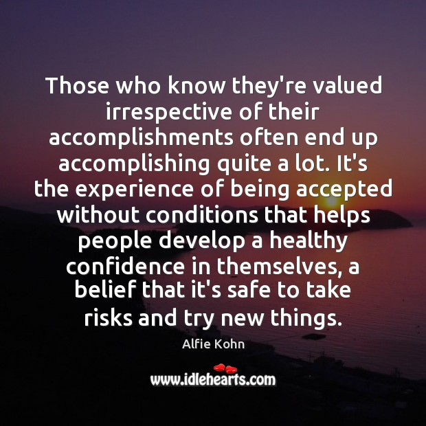Those who know they're valued irrespective of their accomplishments often end up Image