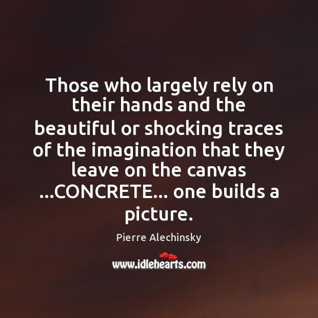 Those who largely rely on their hands and the beautiful or shocking Image