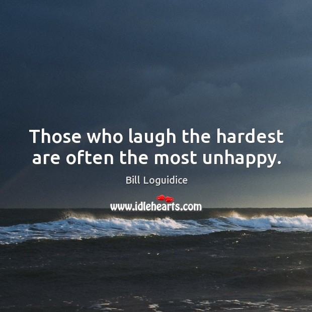 Image, Those who laugh the hardest are often the most unhappy.