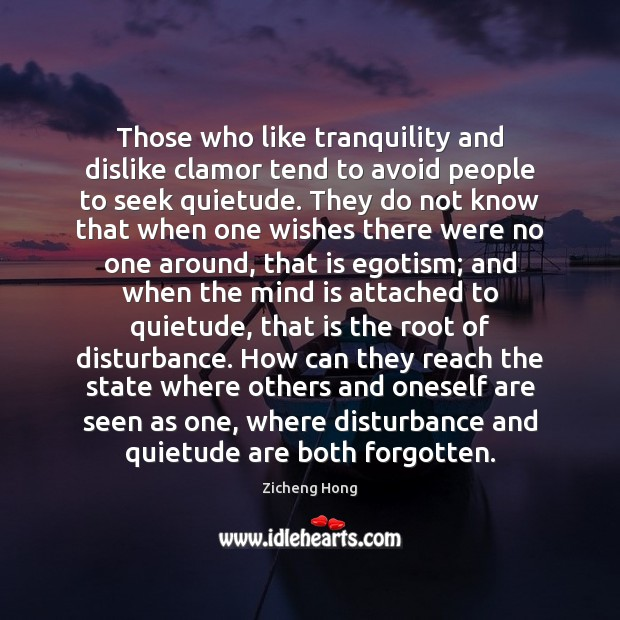 Those who like tranquility and dislike clamor tend to avoid people to Zicheng Hong Picture Quote