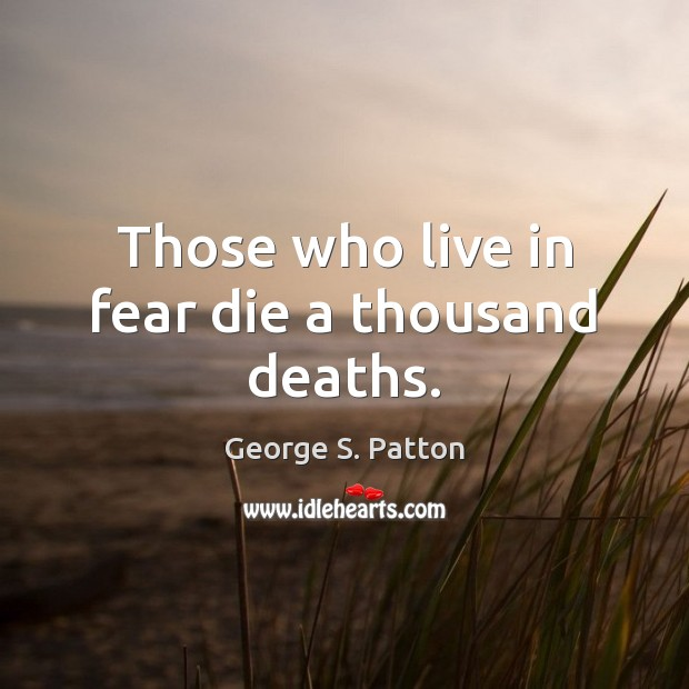 Image, Those who live in fear die a thousand deaths.