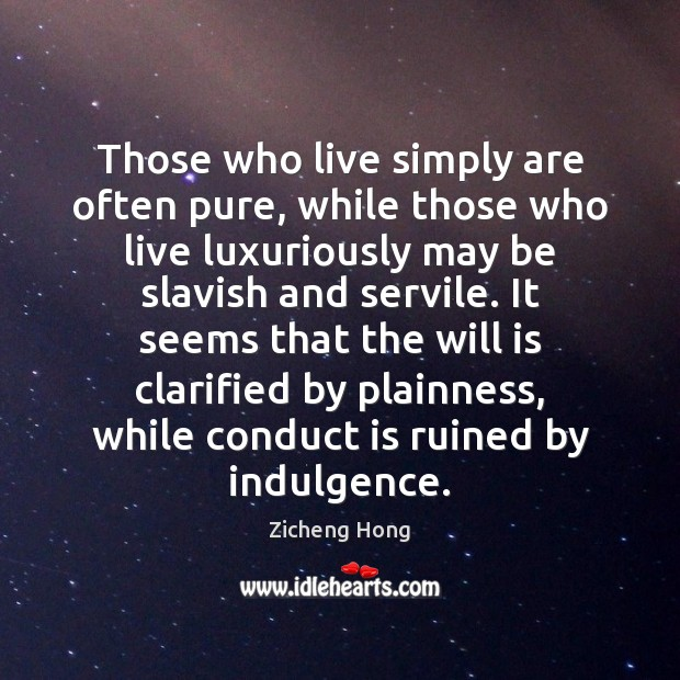 Those who live simply are often pure, while those who live luxuriously Zicheng Hong Picture Quote
