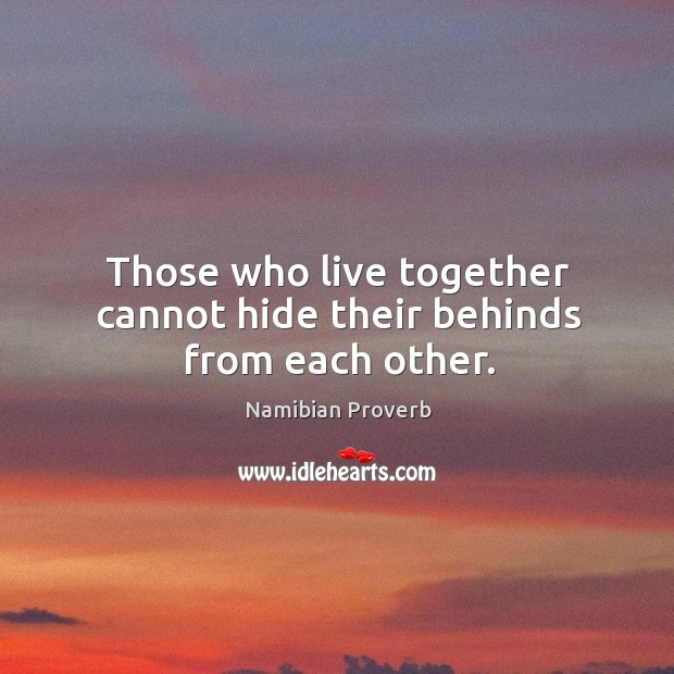 Those who live together cannot hide their behinds from each other. Namibian Proverbs Image