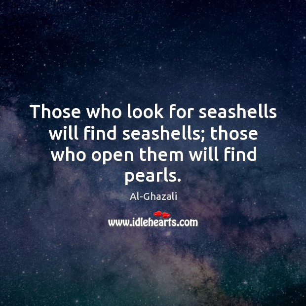 Image, Those who look for seashells will find seashells; those who open them will find pearls.