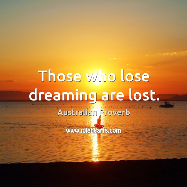 Those who lose dreaming are lost. Australian Proverbs Image