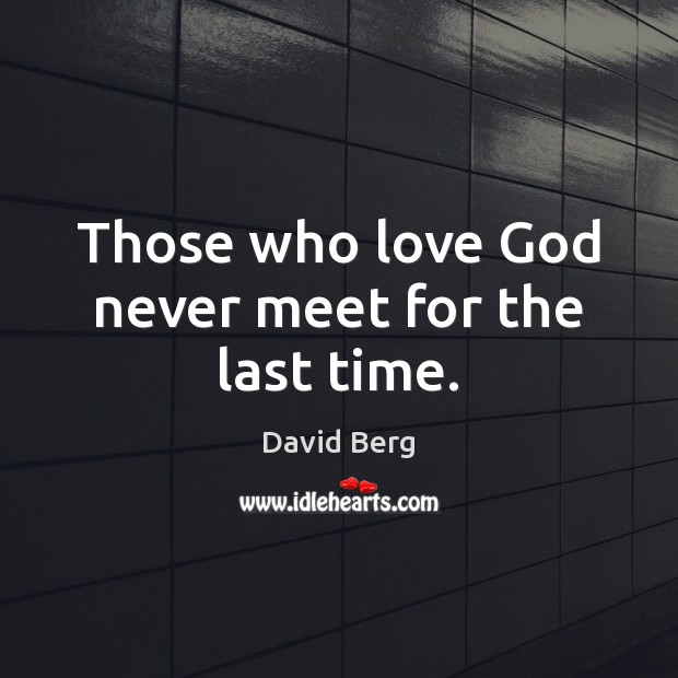 Those who love God never meet for the last time. David Berg Picture Quote