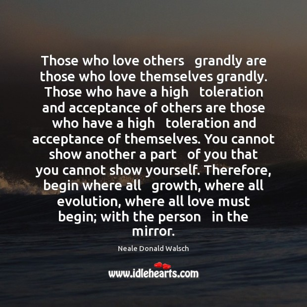Image, Those who love others   grandly are those who love themselves grandly. Those