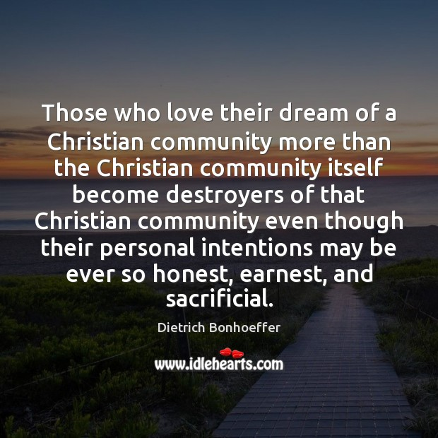Those who love their dream of a Christian community more than the Image