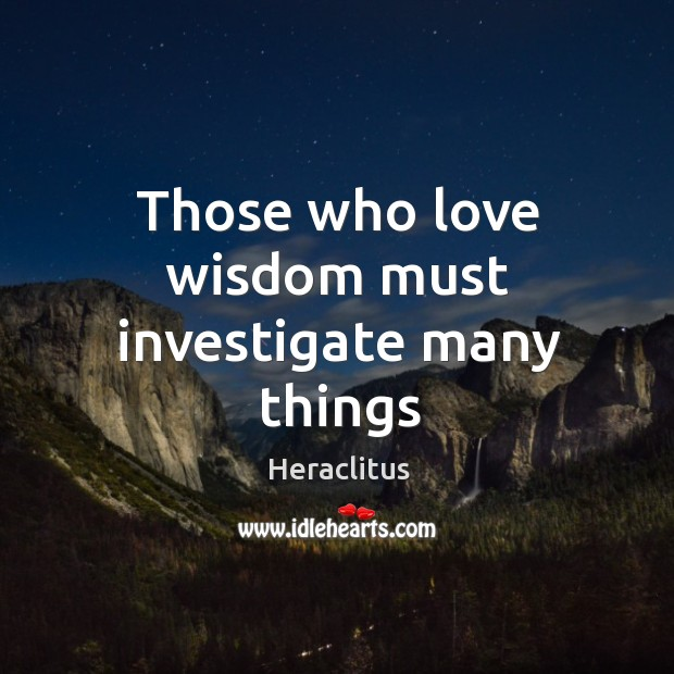 Those who love wisdom must investigate many things Image