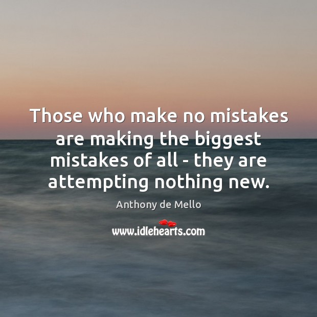 Those who make no mistakes are making the biggest mistakes of all Anthony de Mello Picture Quote