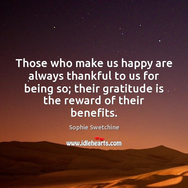 Those who make us happy are always thankful to us for being Sophie Swetchine Picture Quote