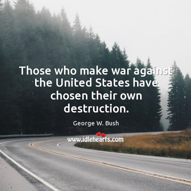 Image, Those who make war against the United States have chosen their own destruction.