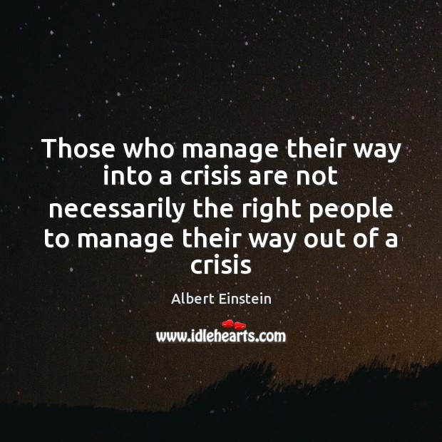 Those who manage their way into a crisis are not necessarily the Image