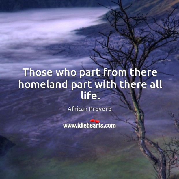 Image, Those who part from there homeland part with there all life.
