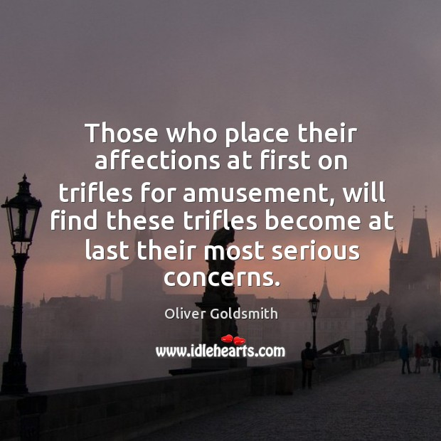 Those who place their affections at first on trifles for amusement, will Image