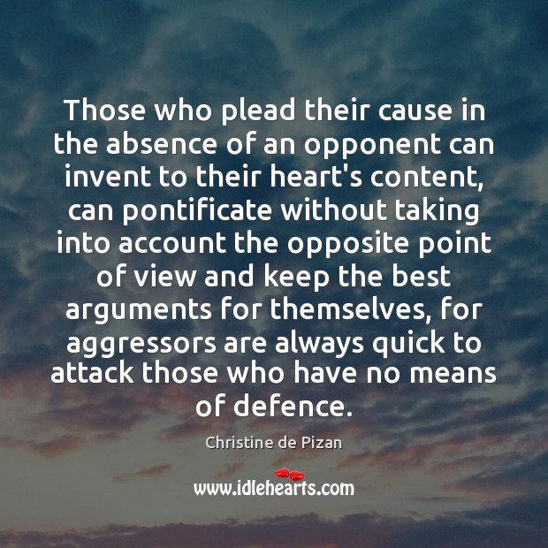Those who plead their cause in the absence of an opponent can Christine de Pizan Picture Quote