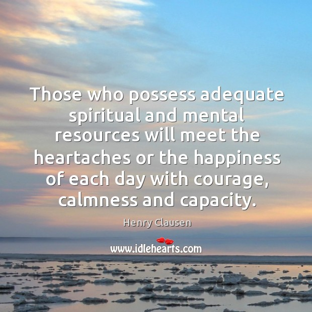 Those who possess adequate spiritual and mental resources will meet the heartaches Image