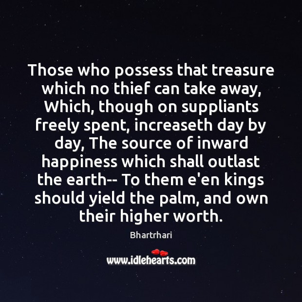Image, Those who possess that treasure which no thief can take away, Which,