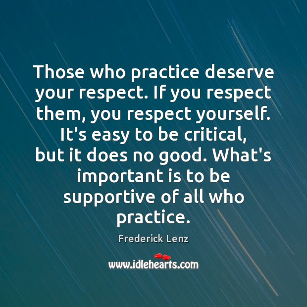Image, Those who practice deserve your respect. If you respect them, you respect