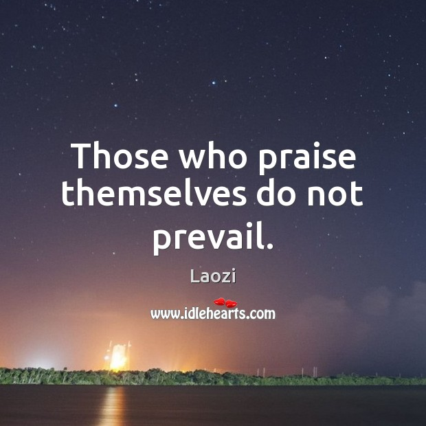 Image, Those who praise themselves do not prevail.